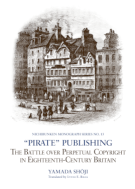 """''""""PIRATE"""" PUBLISHING: The Battle over Perpetual Copyright in Eighteenth-Century Britain''"""